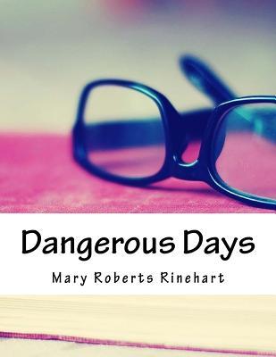 Dangerous Days - Rinehart, Mary Roberts