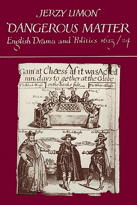 Dangerous Matter: English Drama and Politics 1623 1624 - Limon, Jerzy