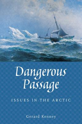 Dangerous Passage: Issues in the Arctic - Kenney, Gerard