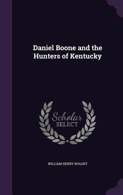 Daniel Boone and the Hunters of Kentucky - Bogart, William Henry