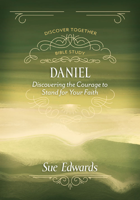 Daniel: Discovering the Courage to Stand for Your Faith - Edwards, Sue