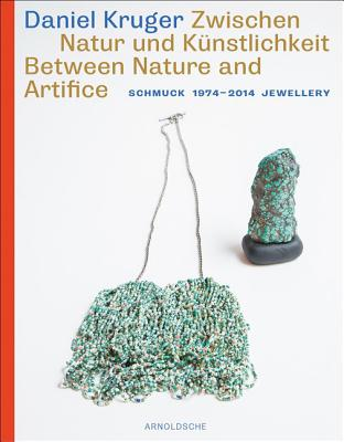 Daniel Kruger: Between Nature and Artifice Jewellery 1974 - 2014 - Veiteberg, Jorunn (Contributions by), and Brugger, Monika (Contributions by), and Kruger, Daniel (Contributions by)