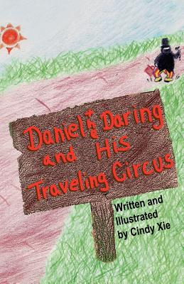 Daniel the Daring and His Traveling Circus - Xie, Cindy