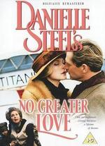 Danielle Steel's 'No Greater Love' - Richard T. Heffron