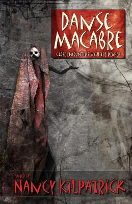 Danse Macabre: Close Encounters with the Reaper - Kilpatrick, Nancy (Editor)