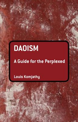 Daoism: A Guide for the Perplexed - Komjathy, Louis
