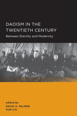 Daoism in the Twentieth Century: Between Eternity and Modernity - Palmer, David A (Editor), and Liu, Xun (Editor), and Dean, Kenneth (Contributions by)