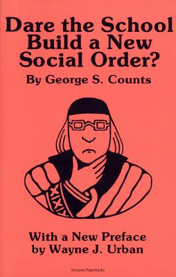Dare the School Build a New Social Order? - Counts, George S