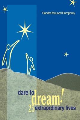 Dare to Dream!: 25 Extraordinary Lives - Humphrey, Sandra McLeod