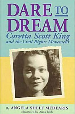 Dare to Dream: Coretta Scott King and the Civil Rights Movement - Medearis, Angela Shelf