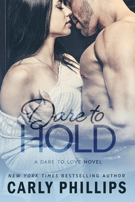 Dare to Hold - Phillips, Carly