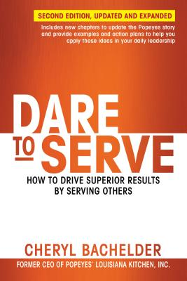 Dare to Serve: How to Drive Superior Results by Serving Others - Bachelder, Cheryl