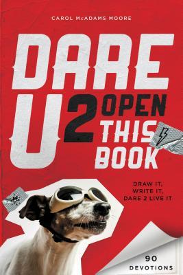 Dare U 2 Open This Book: Draw It, Write It, Dare 2 Live It - Moore, Carol McAdams
