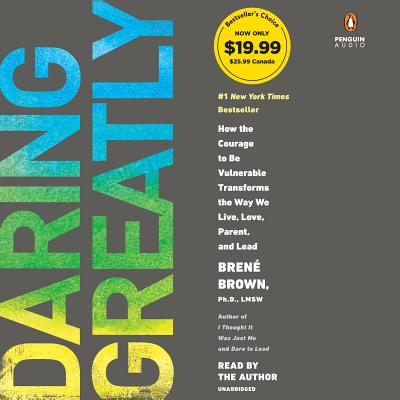 Daring Greatly: How the Courage to Be Vulnerable Transforms the Way We Live, Love, Parent, and Lead - Brown, Brene (Read by)