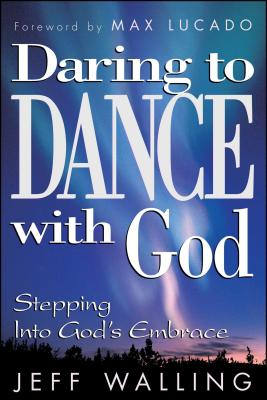Daring to Dance with God: Stepping Into God's Embrace - Walling, Jeff