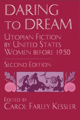 Daring to Dream: Utopian Fiction by United States Women Before 1950, Second Edition - Kessler, Carol