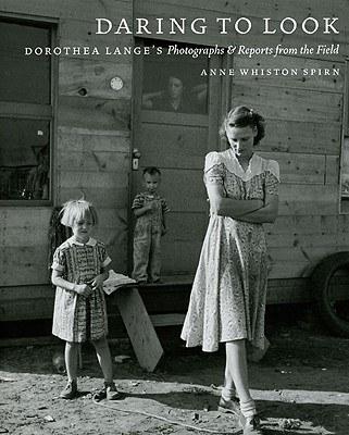 Daring to Look: Dorothea Lange's Photographs and Reports from the Field - Spirn, Anne Whiston, Professor