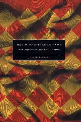 Dario Fo and Franca Rame: Harlequins of the Revolution - Farrell, Joseph