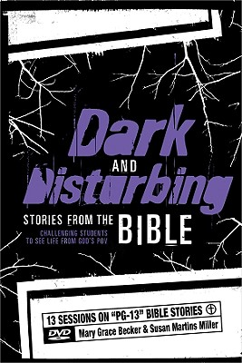 Dark and Disturbing Stories from the Bible: Challenging Students to See Life from God's Pov - Becker, Mary Grace, and Miller, Susan Martins