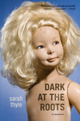 Dark at the Roots: A Memoir - Thyre, Sarah