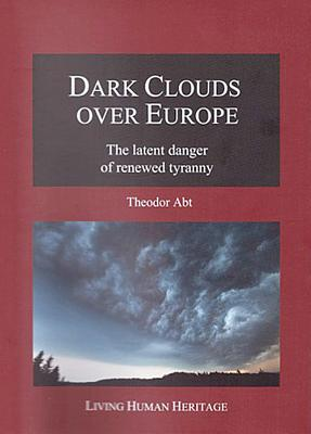 Dark Clouds Over Europe: The Latent Danger of Renewed Tyranny - Abt-Baechi, Theodor, and Abt, Theodor