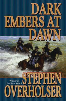 Dark Embers at Dawn - Overholser, Stephen