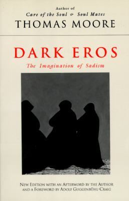 Dark Eros: The Imagination of Sadism New Edition - Moore, Thomas