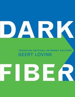 Dark Fiber: Tracking Critical Internet Culture - Lovink, Geert, and Palmer, Craig T (Editor)