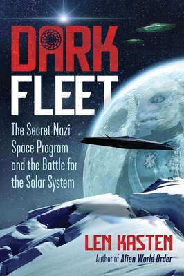 Dark Fleet: The Secret Nazi Space Program and the Battle for the Solar System - Kasten, Len