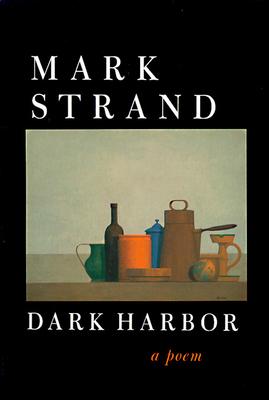Dark Harbor: A Poem - Strand, Mark