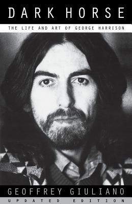 Dark Horse: The Life and Art of George Harrison - Giuliano, Geoffrey