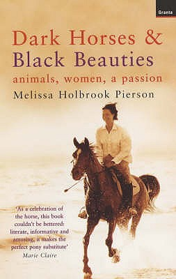 Dark Horses And Black Beauties: Animals, Women, A Passion - Pierson, Melissa Holbrook