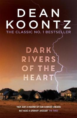 Dark Rivers of the Heart - Koontz, Dean
