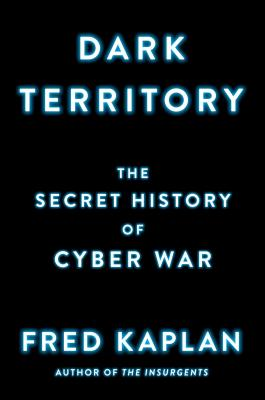 Dark Territory: The Secret History of Cyber War - Kaplan, Fred