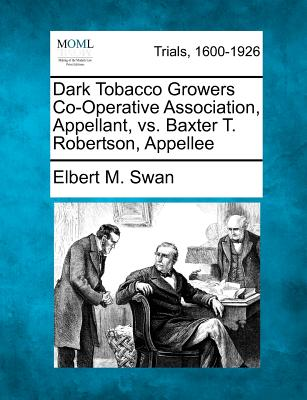 Dark Tobacco Growers Co-Operative Association, Appellant, vs. Baxter T. Robertson, Appellee - Swan, Elbert M