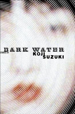 Dark Water - Suzuki, Koji, and Walley, Glynne (Translated by)