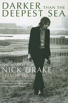 Darker Than The Deepest Sea: The Search for Nick Drake - Dann, Trevor