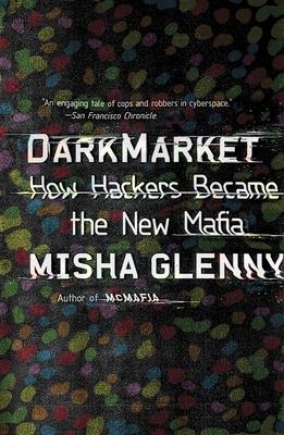 Darkmarket: How Hackers Became the New Mafia - Glenny, Misha
