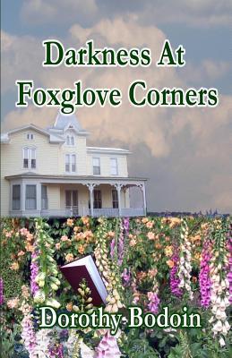 Darkness at Foxglove Corners - Bodoin, Dorothy
