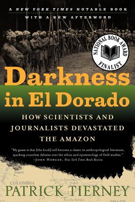 Darkness in El Dorado: How Scientists and Journalists Devastated the Amazon - Tierney, Patrick