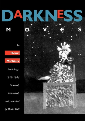Darkness Moves: An Henri Michaux Anthology, 1927-1984 - Michaux, Henri, and Ball, David (Translated by)