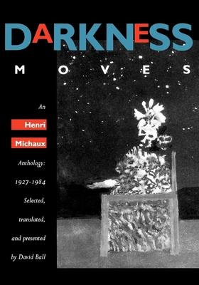 Darkness Moves: An Henri Michaux Anthology, 1927-1984 - Michaux, Henri