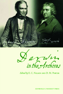 Darwin in the Archives: Papers on Erasmus Darwin & Charles Darwin from Journal of the Society for the Bibliography of Natural History & Archives of Natural History - Porter, Duncan M, Professor (Editor), and Nelson, Charles E, Professor (Editor)