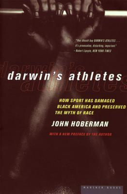 Darwin's Athletes: How Sport Has Damaged Black America and Preserved the Myth of Race - Hoberman, John