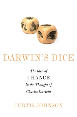 Darwin's Dice: The Idea of Chance in the Thought of Charles Darwin - Johnson, Curtis