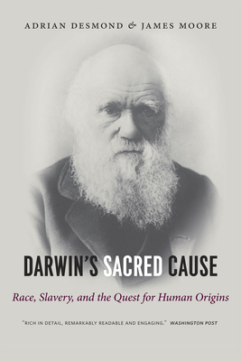 Darwin's Sacred Cause: Race, Slavery and the Quest for Human Origins - Desmond, Adrian, and Moore, James