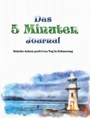 Das 5 Minuten Journal: Behalte Deinen Perfekten Tag in Erinnerung: Mit Power Und Herz in 5 Minuten T - Heart, Lisa