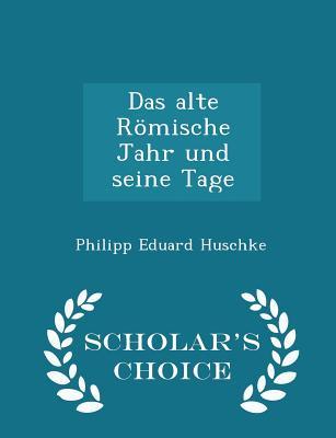 Das Alte Romische Jahr Und Seine Tage - Scholar's Choice Edition - Huschke, Philipp Eduard