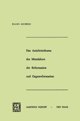 Das Antichristdrama Des Mittelalters Der Reformation Und Gegenreformation - Aichele, Klaus