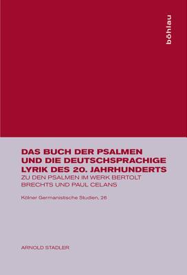Das Buch Der Psalmen Und Die Deutschsprachige Lyrik Des 20. Jahrhunderts: Zu Den Psalmen Im Werk Bertolt Brechts Und Paul Celans - Stadler, Arnold